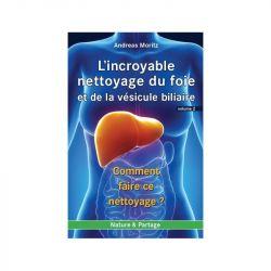 L'incroyable nettoyage du foie et de la vésicule biliaire, volume 2