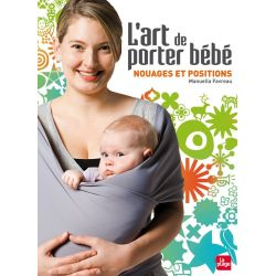 L'Art de porter bébé, nouages et positions