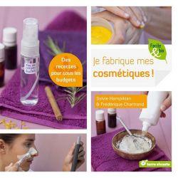 Je fabrique mes cosmétiques: soins naturels à petits prix