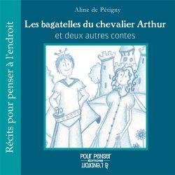 Les bagatelles du chevalier Arthur et 2 autres contes 12+